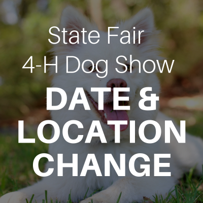 Stat Fair 4-H Dog show Date & Location Change