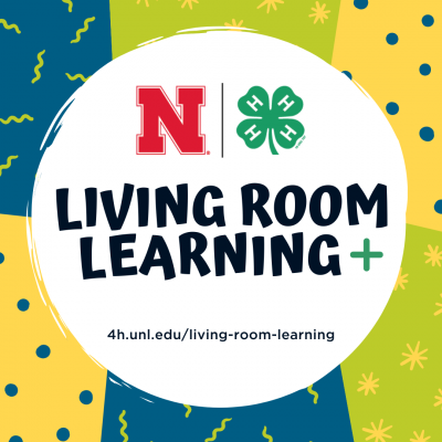 colorful graphic that says Living Room Learning with Nebraska 4-H logo.